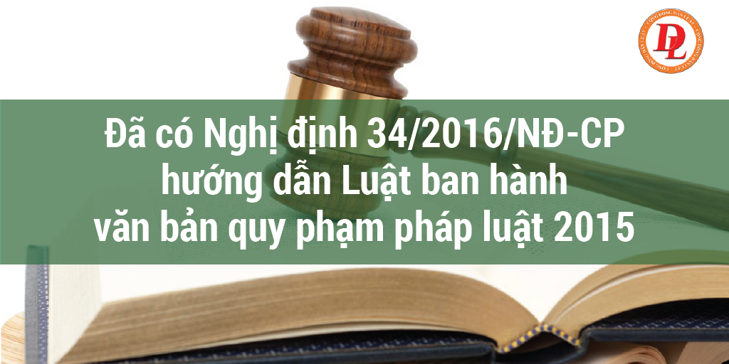 Đã có Nghị định 34/2016/NĐ-CP hướng dẫn Luật ban hành văn bản quy phạm pháp luật 2015