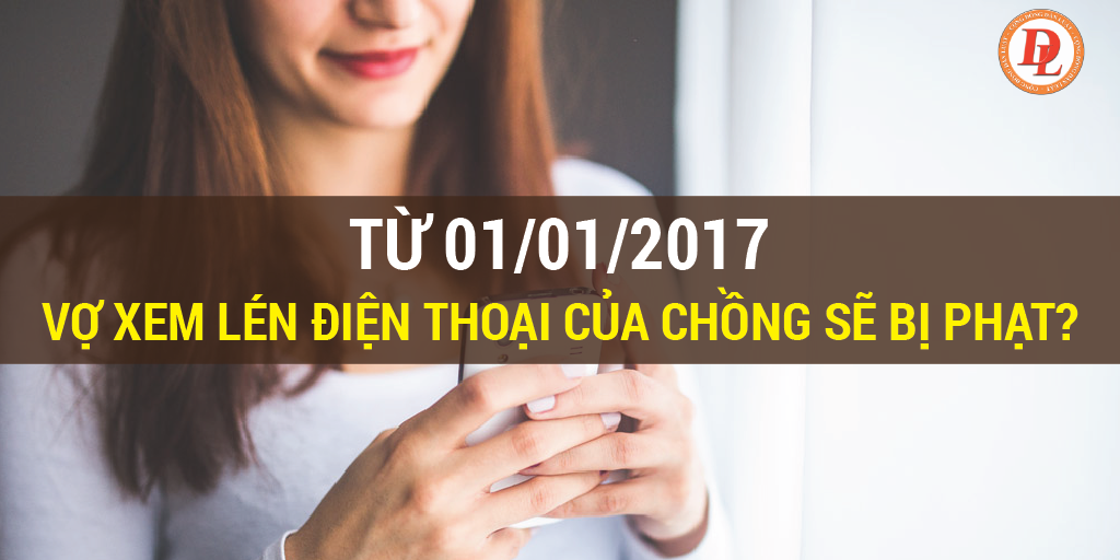 Từ 01/01/2017, vợ xem lén điện thoại của chồng sẽ bị phạt?